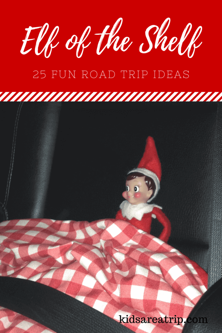 25 Fun Elf On The Shelf Road Trip Ideas Kids Are A Trip