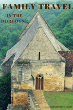 Family Travel to Dordogne-Kids Are A Trip