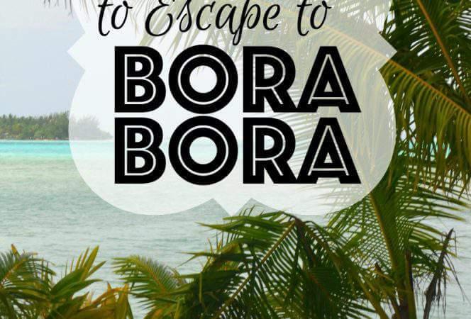 8 Reasons to Escape to Bora Bora