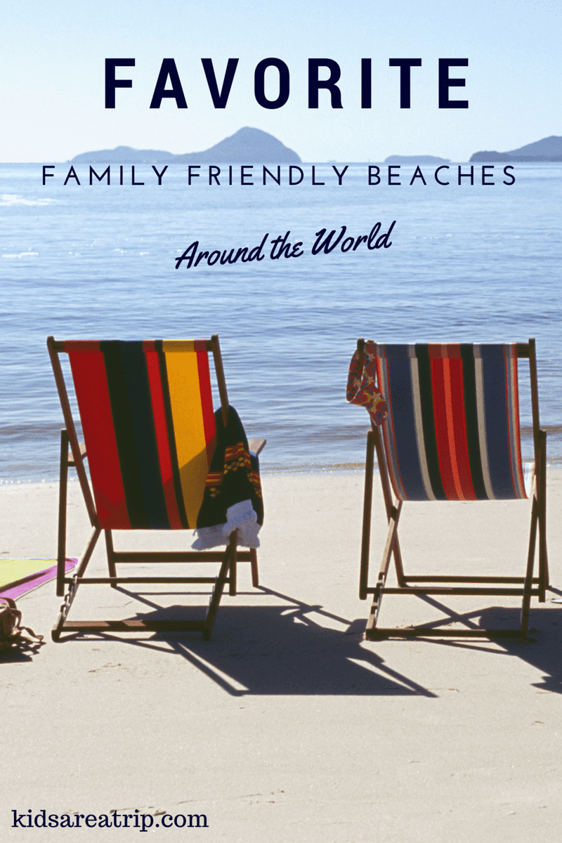Favorite Family Friendly Beaches Around the World-Kids Are A Trip