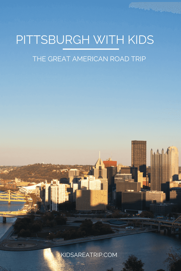 Pittsburgh with Kids-Kids Are A Trip