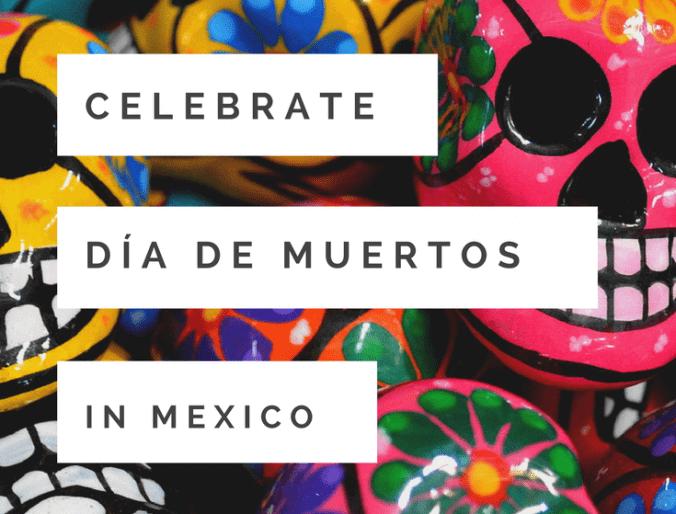 Celebrating Día de Muertos in Mexico: A Unique Perspective