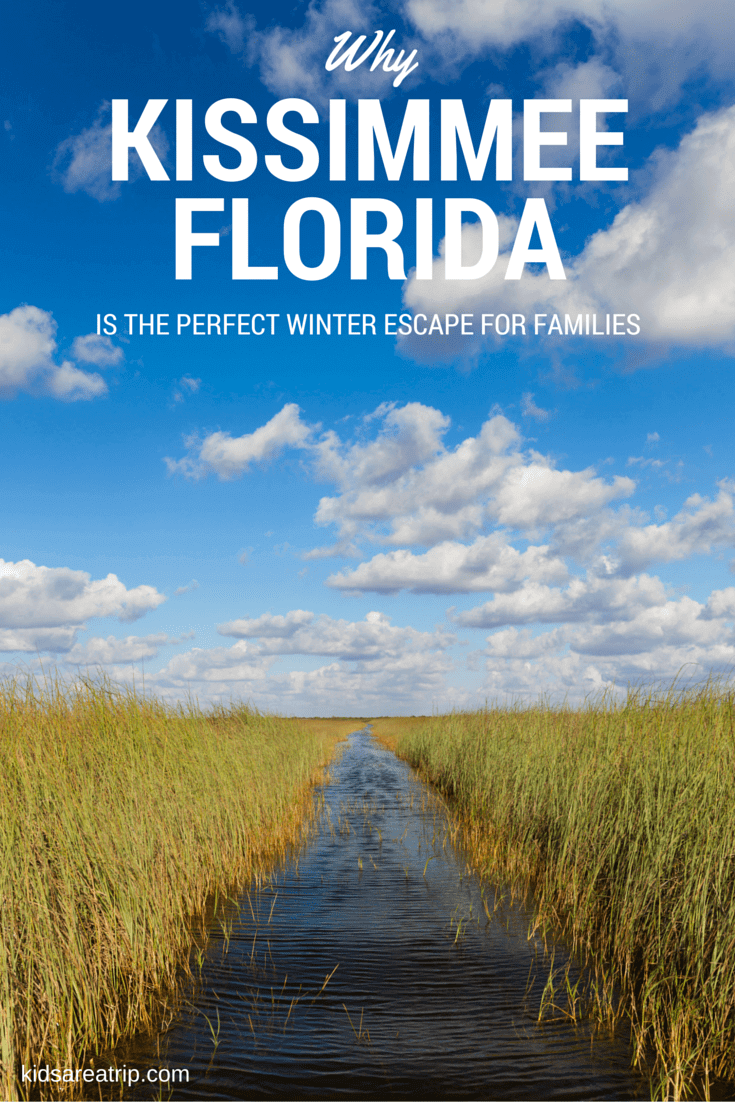 Why Kissimmee Florida is the Pefect Winter Escape for Families-Kids Are A Trip