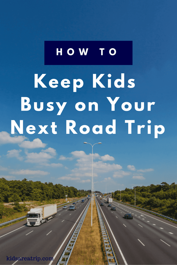 How to Keep Kids Busy on YourNext Road Trip-Kids Are A Trip