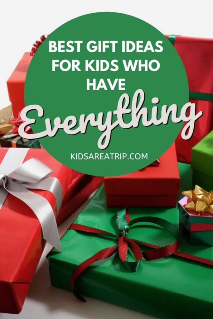 Best Gift Ideas for the Child Who Has Everything-Kids Are A Trip