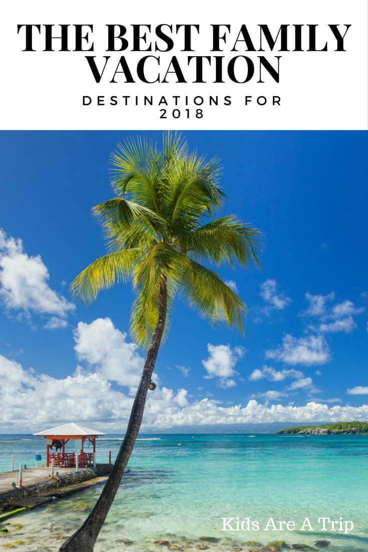 Best Family Vacation Destinations 2018