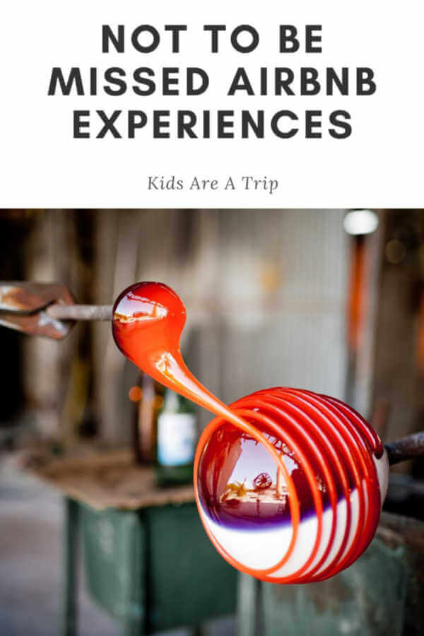 Not to Miss Airbnb Experiences Glass Blowing-Kids Are A Trip