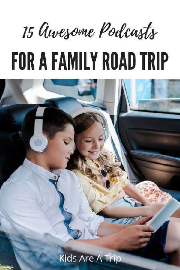 15 Awesome Podcasts for Your Family Road Trip-Kids Are a Trip