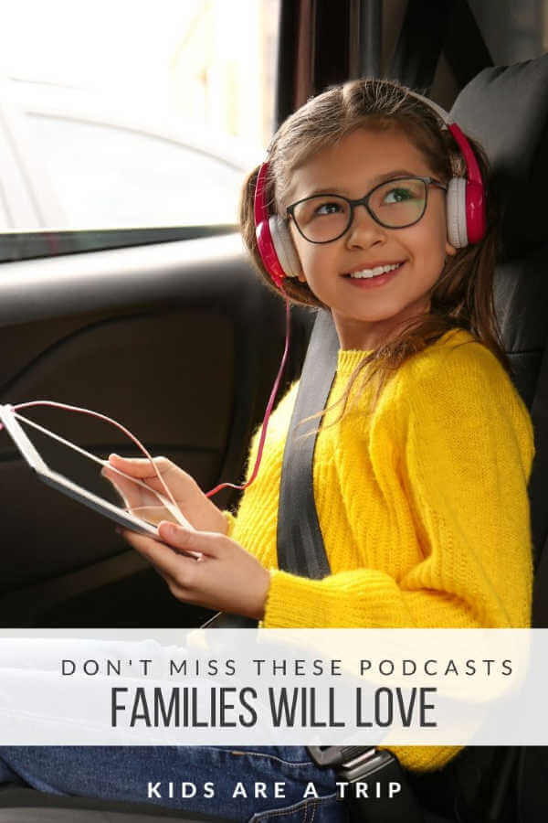 Podcasts for Families-Kids Are A Trip
