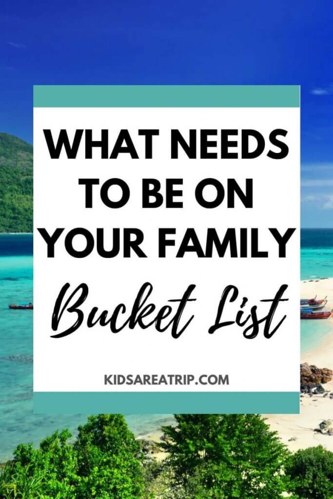 What Needs to Be on Your Family Travel Bucket List-Kids Are A Trip