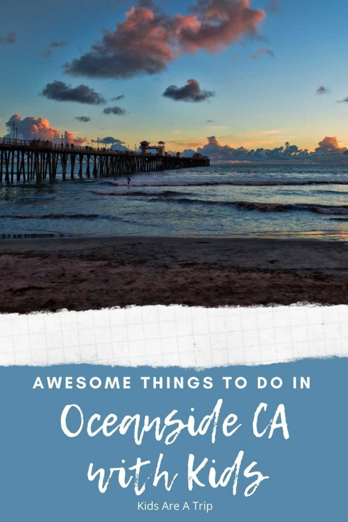 Awesome things to do in Oceanside CA with kids